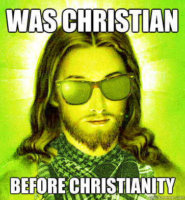 Was christian before christianity  Hipster Jesus