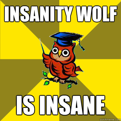 insanity wolf is insane  Observational Owl