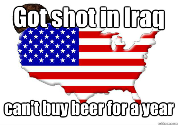 Got shot in Iraq can't buy beer for a year - Got shot in Iraq can't buy beer for a year  Scumbag america
