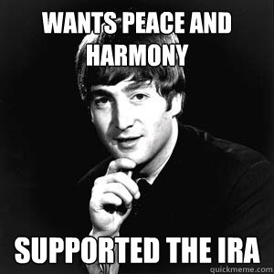 Wants peace and harmony supported the ira  john lennon