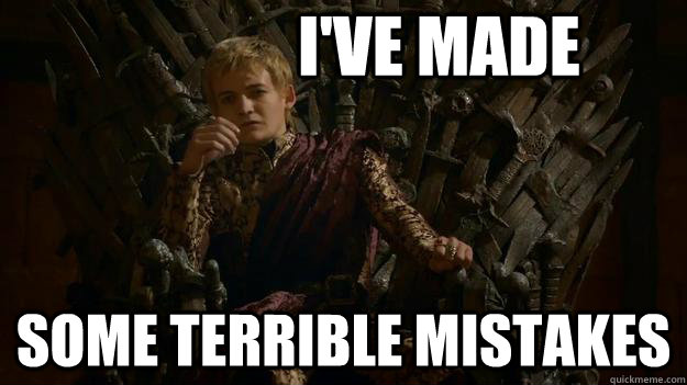 I've made some terrible mistakes - I've made some terrible mistakes  Misc