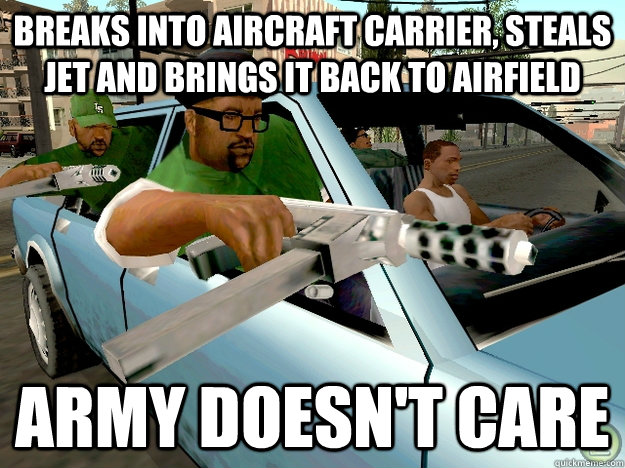 breaks into aircraft carrier, steals jet and brings it back to airfield army doesn't care