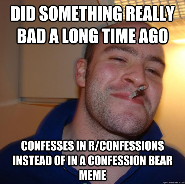 Did something really bad a long time ago Confesses in r/confessions instead of in a confession bear meme - Did something really bad a long time ago Confesses in r/confessions instead of in a confession bear meme  Misc