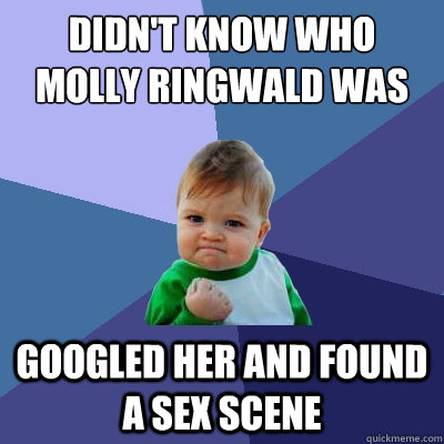 didn't know who molly ringwald was googled her and found a sex scene - didn't know who molly ringwald was googled her and found a sex scene  Success Kid