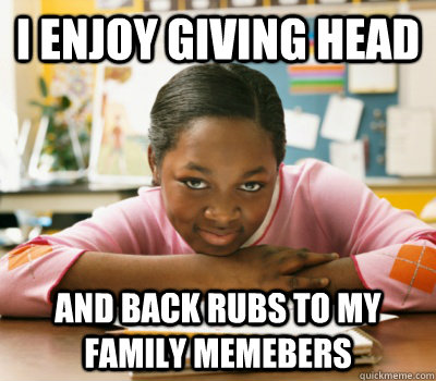 I enjoy giving head and back rubs to my family memebers - I enjoy giving head and back rubs to my family memebers  Successful Black Mans Daughter