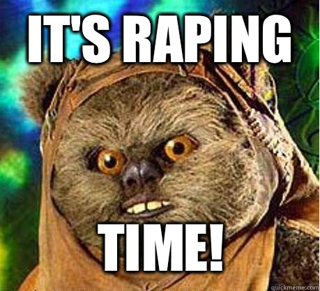 It's Raping  Time!