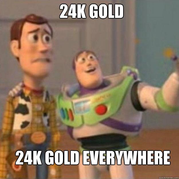24K GOLD 24k gold everywhere