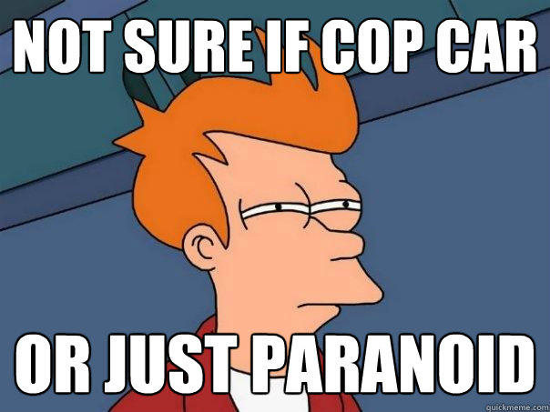 Not Sure if cop car Or just paranoid - Not Sure if cop car Or just paranoid  Futurama Fry
