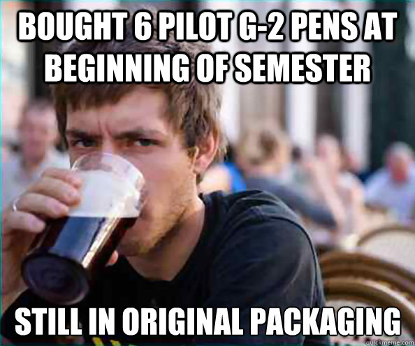 bought 6 pilot g-2 pens at beginning of semester still in original packaging - bought 6 pilot g-2 pens at beginning of semester still in original packaging  Lazy College Senior