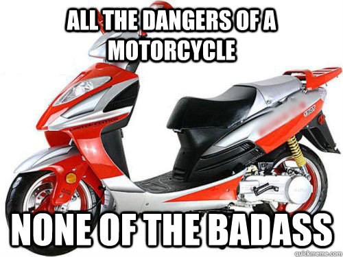 all the dangers of a motorcycle None of the badass - all the dangers of a motorcycle None of the badass  Moped