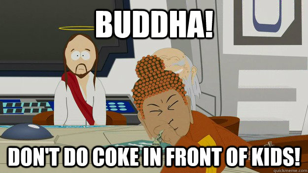 Buddha! don't do coke in front of kids! - Buddha! don't do coke in front of kids!  Misc