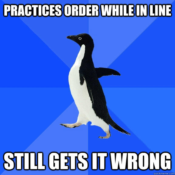 Practices order while in line still gets it wrong - Practices order while in line still gets it wrong  Socially Awkward Penguin