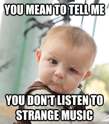 4f9aeb6586b89494f2aa741a3b6d09bde9bd3629b0ffd2e3a039ed91dc9d2628 skeptical baby memes quickmeme,Skeptical Baby Meme