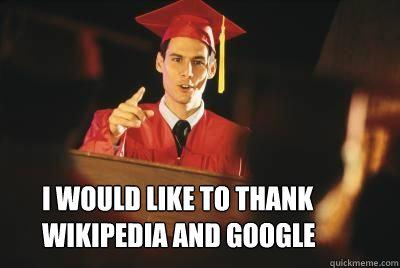 I would like to thank wikipedia and google - I would like to thank wikipedia and google  Graduation