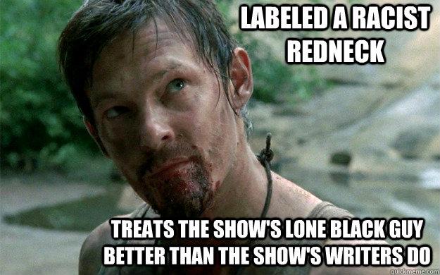 4fa477210e17b74a786f28390ac7fb1ee0c7963bed26e3768f0f1681fb1972f6 labeled a racist redneck treats the show's lone black guy better