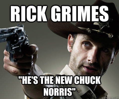 Rick Grimes Hes The New Chuck Norris Rick Grimes Walking Dead