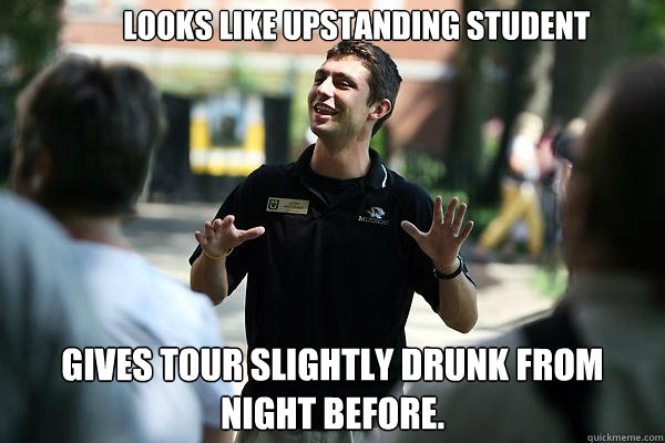 Looks Like upstanding student gives tour slightly drunk from night before.  Real Talk Tour Guide