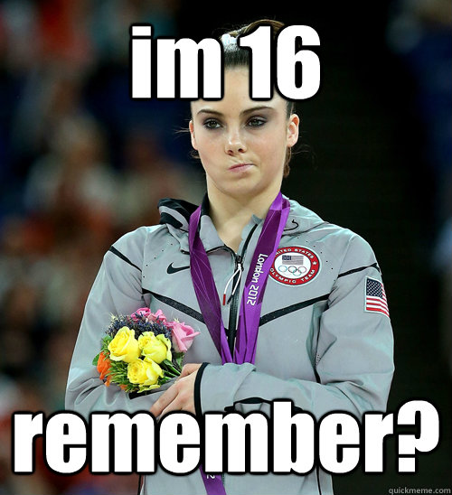 im 16 remember? - im 16 remember?  McKayla Not Impressed