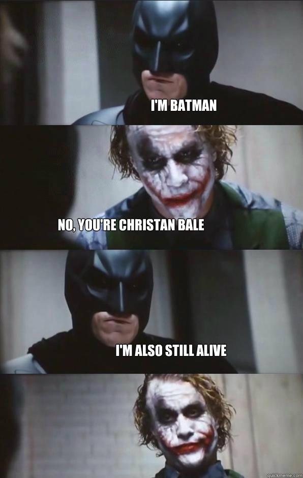 4fbbd28bfd91c05b9cd4a7e609ffab88c74720ae69a2128db4dfd29682ee15b3 i'm batman no, you're christan bale i'm also still alive batman