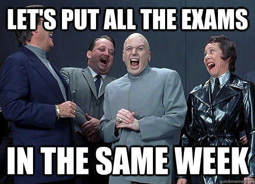 Let's put all the exams in the same week