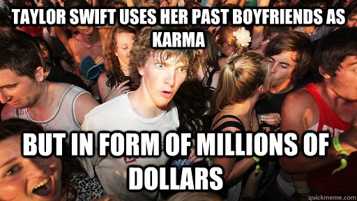 Taylor Swift uses her past boyfriends as karma  but in form of millions of dollars - Taylor Swift uses her past boyfriends as karma  but in form of millions of dollars  Sudden Clarity Clarence