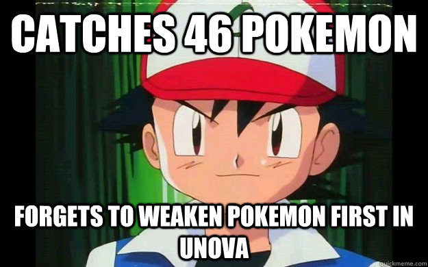 Catches 46 Pokemon Forgets To Weaken Pokemon First In Unova