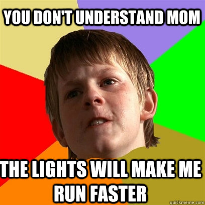 you don't understand mom the lights will make me run faster  Angry School Boy