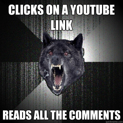 Clicks on a Youtube link reads all the comments - Clicks on a Youtube link reads all the comments  Insanity Wolf