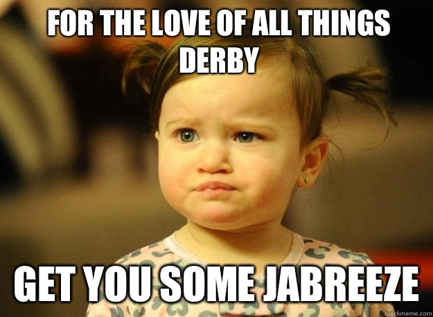 For the love of all things derby Get you some Jabreeze - For the love of all things derby Get you some Jabreeze  Judgemental Toddler