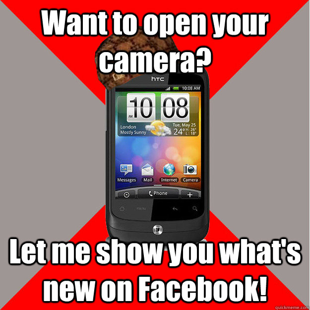 Want to open your camera? Let me show you what's new on Facebook! - Want to open your camera? Let me show you what's new on Facebook!  Scumbag Smartphone