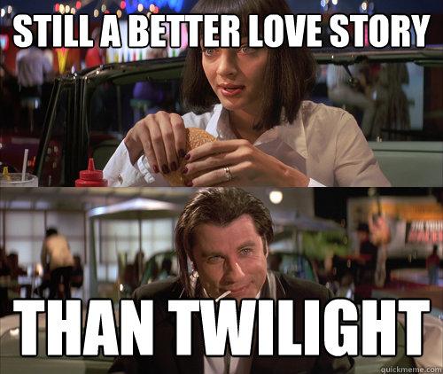 Still a better love story than Twilight - Still a better love story than Twilight  Pulp Fiction  Twilight