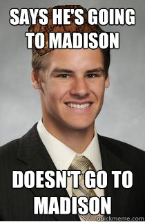 says he's going to madison doesn't go to madison