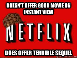 doesn't offer good movie on instant view does offer terrible sequel - doesn't offer good movie on instant view does offer terrible sequel  Scumbag Netflix