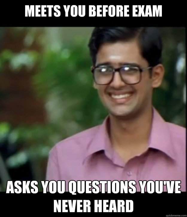 meets you before exam asks you questions you've never heard  Smart Iyer boy