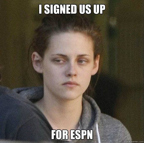 I SIGNED US UP FOR ESPN - I SIGNED US UP FOR ESPN  Underly Attached Girlfriend
