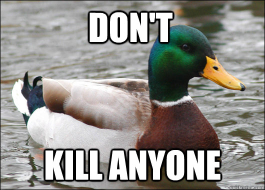 Don't kill anyone - Don't kill anyone  Actual Advice Mallard