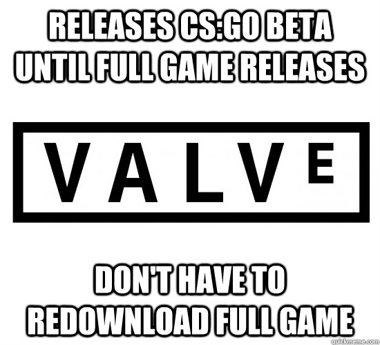 releases Cs:go beta until full game releases don't have to redownload full game - releases Cs:go beta until full game releases don't have to redownload full game  Good Guy Valve