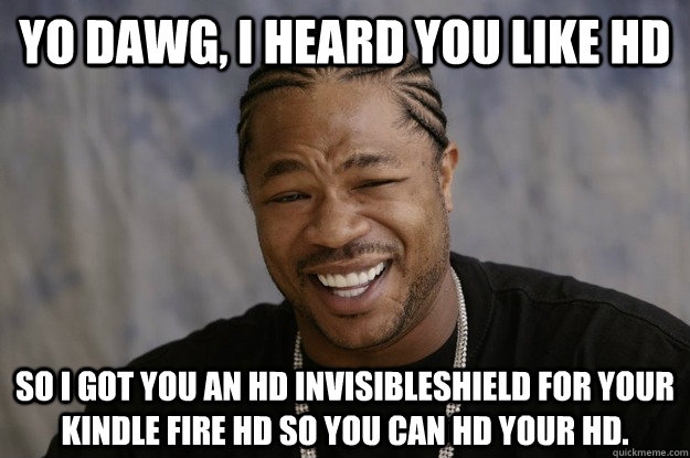 Yo Dawg, I heard you like HD So I got you an HD InvisibleShield for your Kindle Fire HD so you can HD your HD.