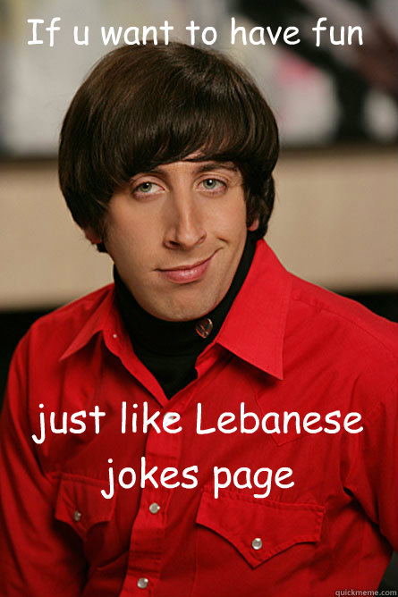 If u want to have fun just like Lebanese jokes page - If u want to have fun just like Lebanese jokes page  Pickup Line Scientist