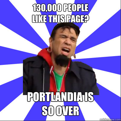 130,000 people  like this page? portlandia is so over
