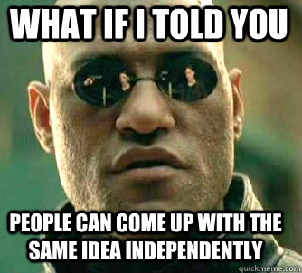 what if i told you people can come up with the same idea independently - what if i told you people can come up with the same idea independently  Matrix Morpheus