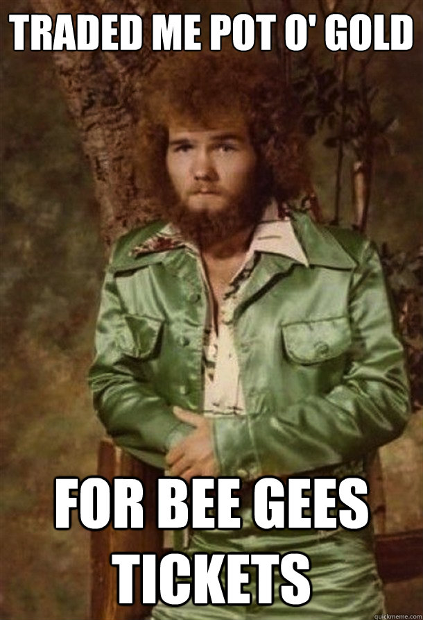 traded me pot o' gold for bee gees tickets  Disco Leprechaun