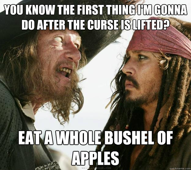 You know the first thing I'm gonna do after the curse is lifted?  eat a whole bushel of apples - You know the first thing I'm gonna do after the curse is lifted?  eat a whole bushel of apples  Misc