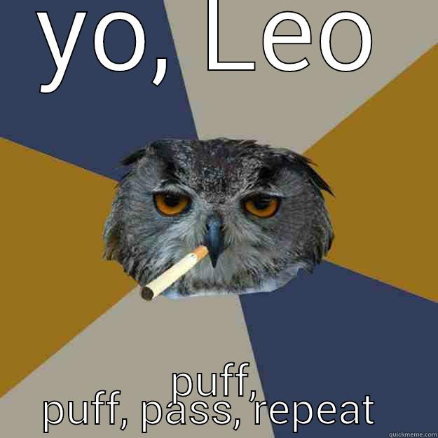 YO, LEO PUFF, PUFF, PASS, REPEAT  Art Student Owl