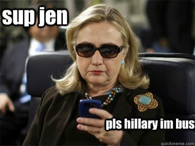 sup jen pls hillary im busy  Hillary texting