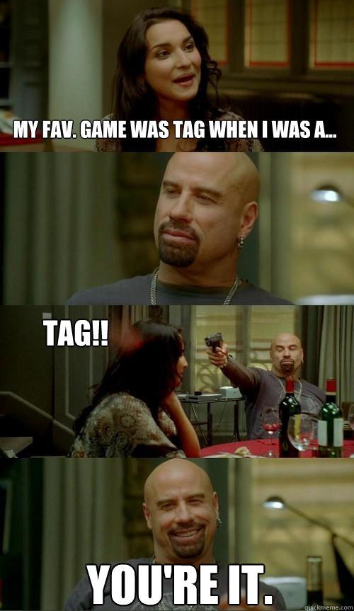 my fav. game was tag when i was a... you're it. tag!! - my fav. game was tag when i was a... you're it. tag!!  Skinhead John