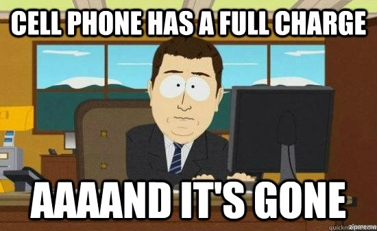 Cell phone has a full charge  AAAAND It's gone  - Cell phone has a full charge  AAAAND It's gone   aaaand its gone
