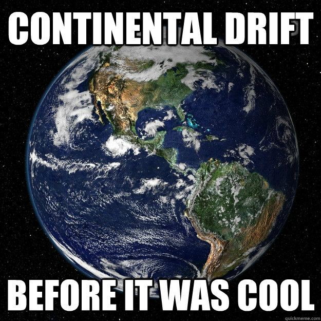 Continental drift  before it was cool - Continental drift  before it was cool  Hipster Earth