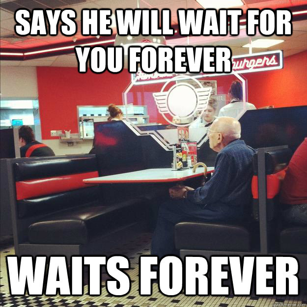 Says he will wait for you forever Waits forever