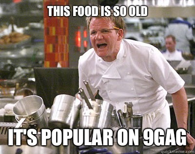 This food is so old It's popular on 9gag